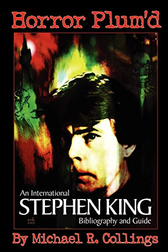 "Horror Plum'd"": An International Stephen King Bibliography and Guide 1960-2000: Michael R..."