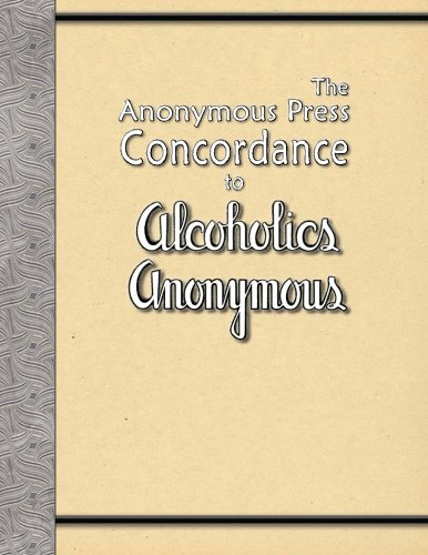The Anonymous Press Concordance to Alcoholics Anonymous: The Anonymous Press