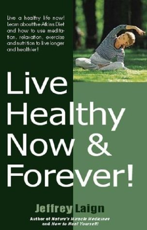 Live Healthy Now and Forever: Laign, Jeffrey