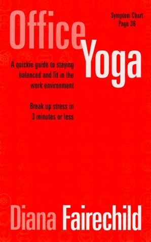 9781892997418: Office Yoga: A Quickie Guide to Staying Balanced and Fit in the Work Environment