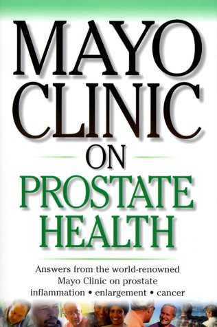 9781893005037: Mayo Clinic On Prostate Health: Answers from the World-Renowned Mayo Clinic on Prostate Inflammation, Enlargement, Cancer (Mayo Clinic on Health)