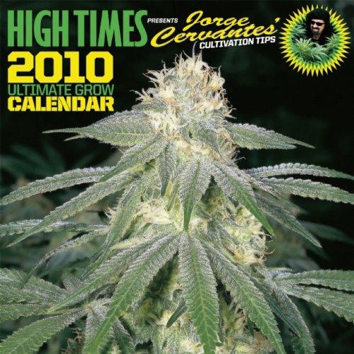9781893010260: High Times 2010 Ultimate Grow Calendar: Presents Jorge Cervante's Cultivation Tips