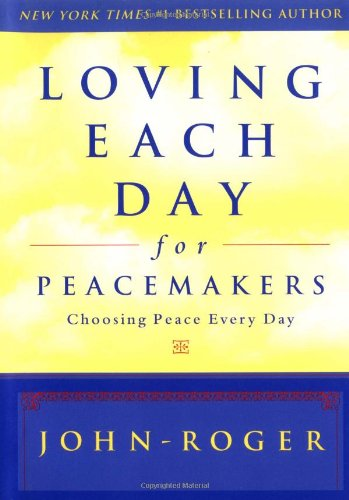 Loving Each Day for Peacemakers: Choosing Peace Every Day (Loving Each Day series): John-Roger