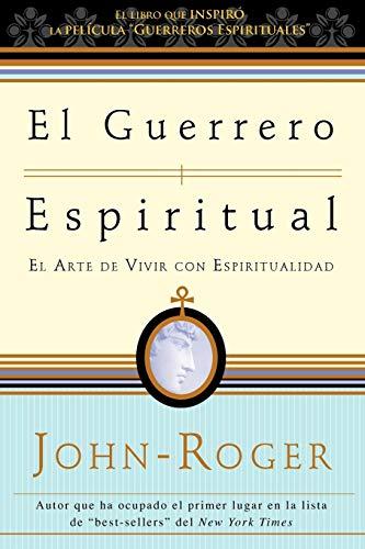 El Guerrero Espiritual: El Arte de Vivir Con Espiritualidad: John Roger