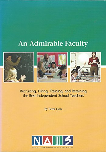 An Admirable Faculty: Recruiting, Hiring, Training, and: Gow, Peter