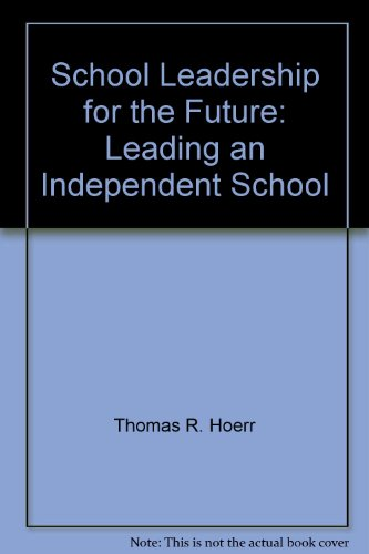 School Leadership for the Future: Leading an Independent School: Hoerr, Thomas R.