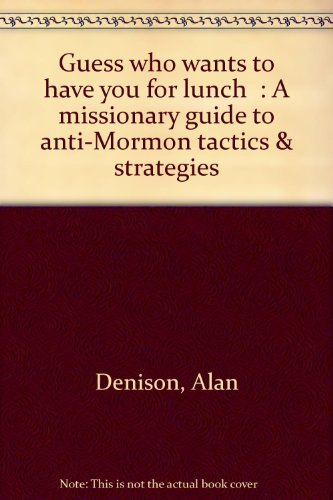 "Guess who wants to have you for lunch"": A missionary guide to anti-Mormon tactics & ..."