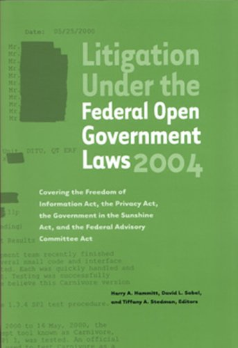 9781893044227: Litigation Under the Federal Open Government Laws (FOIA) 2004: Covering the Freedom of Information Act, the Privacy Act, the Government in the Sunshine Act, and the Federal Advisory Committee Act