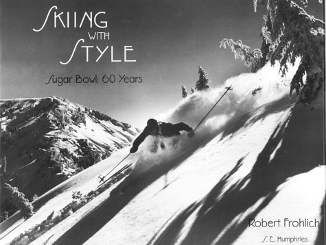 SKIING WITH STYLE, Sugar Bowl: 60 Years: Frohlich,m Robert