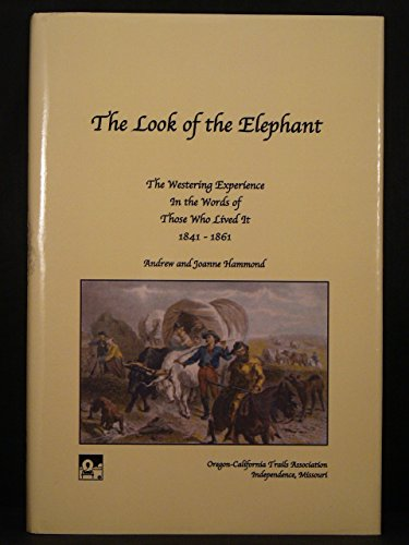 9781893061057: The Look of the Elephant: The Westering Experience In the Words of Those Who Lived It 1841-1861