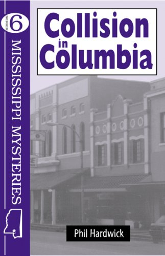 Collison in Columbia (Mississippi Mysteries Series): Hardwick, Phil
