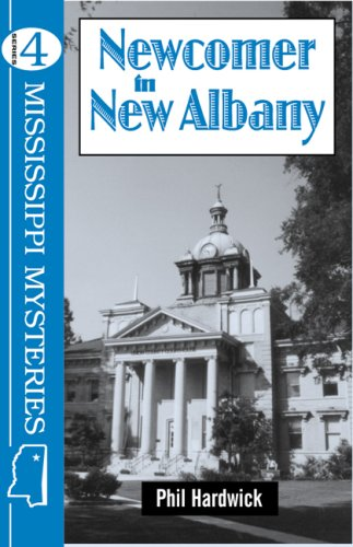 Newcomer in New Albany (Mississippi Mysteries Series): Hardwick, Phil