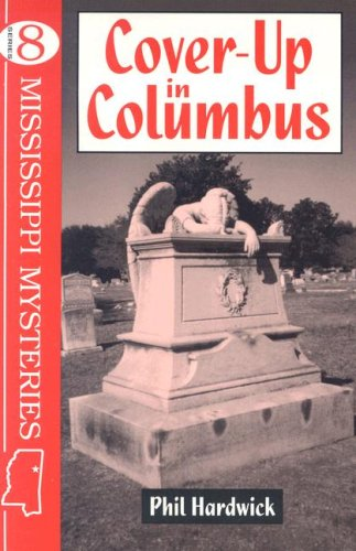 Cover-Up in Columbus (Mississippi Mystery Series): Phil Hardwick