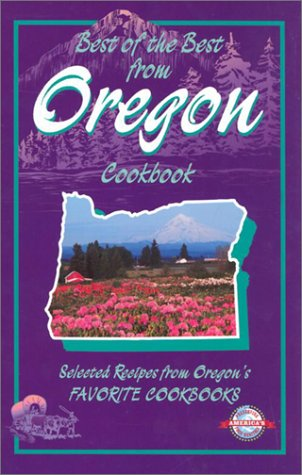 9781893062344: Best of the Best from Oregon: Selected Recipes from Oregon's Favorite Cookbooks (Best of the Best State Cookbook Series)