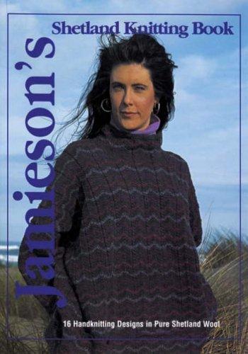 9781893063006: Jamieson's Shetland Knitting Book: 16 Handknitting Designs in Pure Shetland Wool: v. 1
