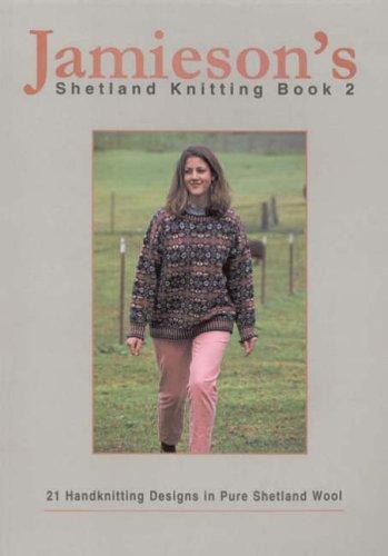 9781893063020: Jamieson's Shetland Knitting Book 2: 21 Handknitting Designs in Pure Shetland Wool