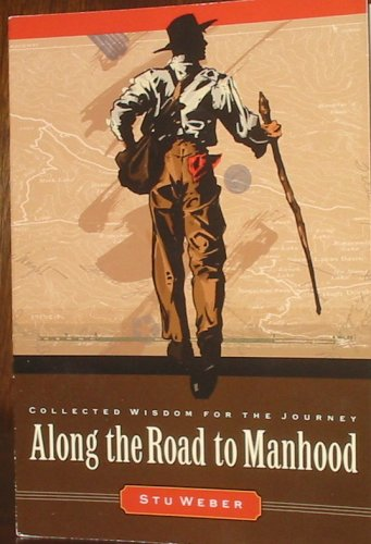 Along the Road to Manhood, Collected Wisdom for the Journey: Stu Weber