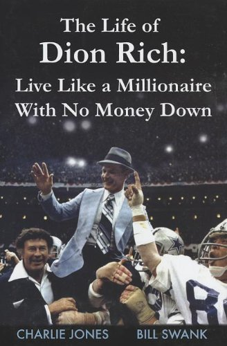 The Life of Dion Rich: Live Like a Millionaire with No Money Down: Jones, Charlie; Swank, Bill