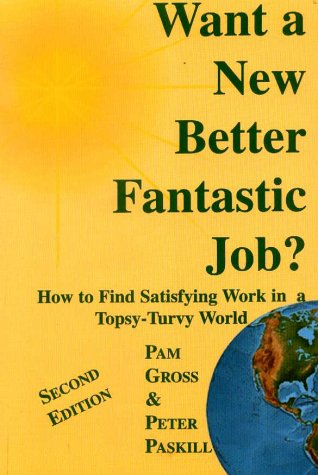 9781893075054: Want a New, Better, Fantastic Job?: How to Find Satisfying Work in This Tipsy-Turvy World