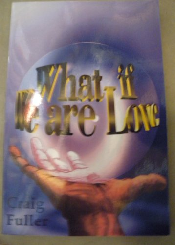 What If We Are Love?: Fuller, Craig