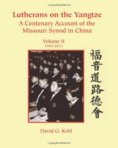 Lutherans on Yangtze: Volume II 1949-2013: David G. Kohl