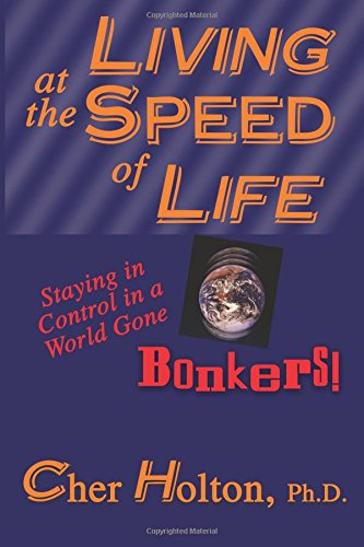 9781893095038: Living at the Speed of Life : Staying in Control in a World Gone Bonkers!