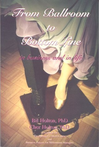 From Ballroom to Bottom Line. in Business and in Life: Holton, Cher, Holton, Bil