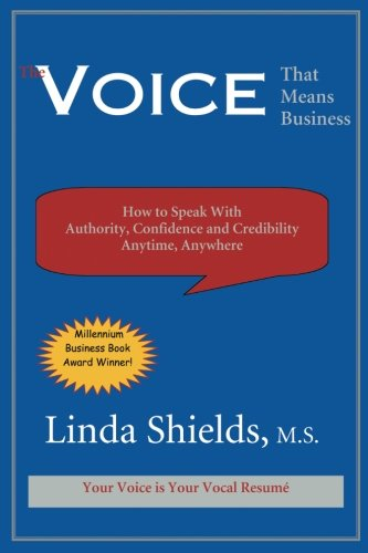 The Voice That Means Business: How to Speak With Authority, Confidence and Credibility Anytime, ...