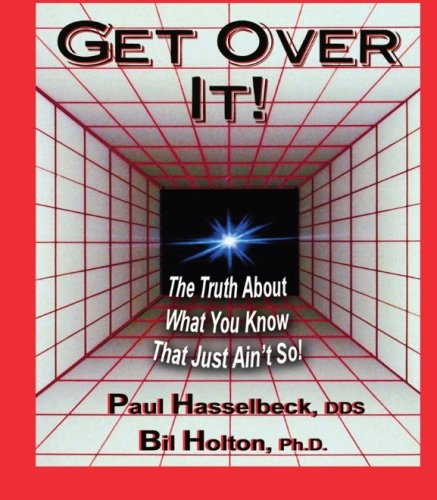 9781893095526: Get Over It! The Truth About What You Know That Just Ain't So!