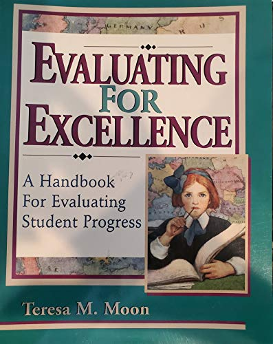 Evaluating for Excellence: A Handbook for Evaluating Student Progress: Moon, Teresa