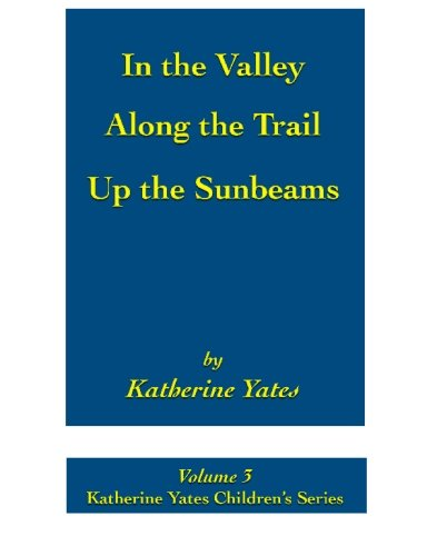 9781893107113: In the Valley; Along the Trail; Up the Sunbeams: Katherine Yates Children's Series