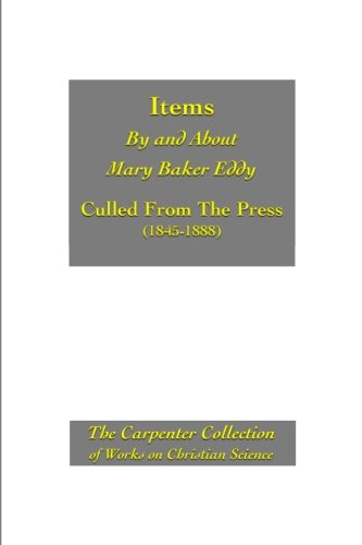 9781893107151: Items By and About Mary Baker Eddy Culled From the Press 1845-1888: The Carpenter Collection of Works on Christian Science