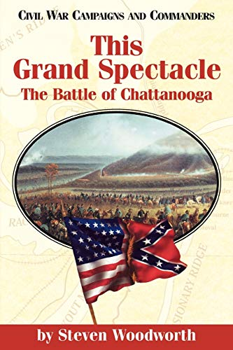 This Grand Spectacle: The Battle of Chattanooga: Steven E. Woodworth