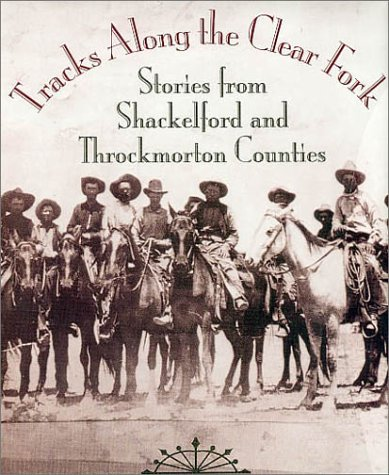 9781893114227: Tracks Along the Clear Fork: Stories from Shackelford and Throckmorton Counties