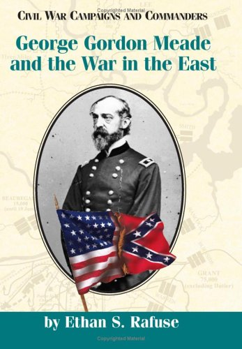 George Gordon Meade and the War in: Rafuse, Ethan Sepp