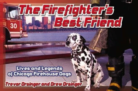 The Firefighter's Best Friend: Lives and Legends of Chicago Firehouse Dogs: Orsinger, Drew