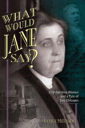 What Would Jane Say? City-Building Women and a Tale of Two Chicagos