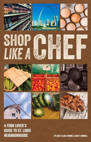 9781893121959: Shop Like a Chef: A Food Lover's Guide to St. Louis Neighborhoods