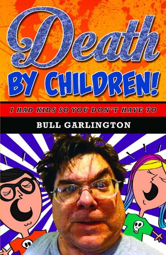 9781893121997: Death by Children!: I Had Kids So You Don't Have To