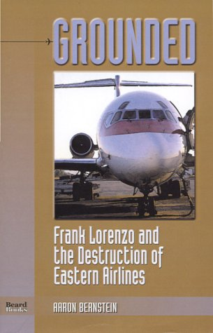 9781893122130: Grounded: Frank Lorenzo and the Destruction of Eastern Airlines