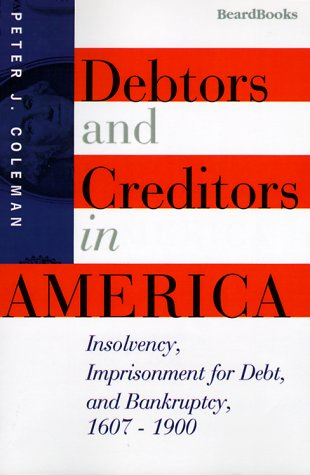 9781893122147: Debtors and Creditors in America: Insolvency, Imprisonment for Debt, and Bankruptcy, 1607-1900