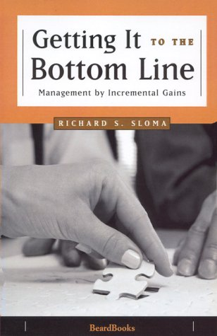 Getting It to the Bottom Line: Management by Incremental Gains: Richard S. Sloma