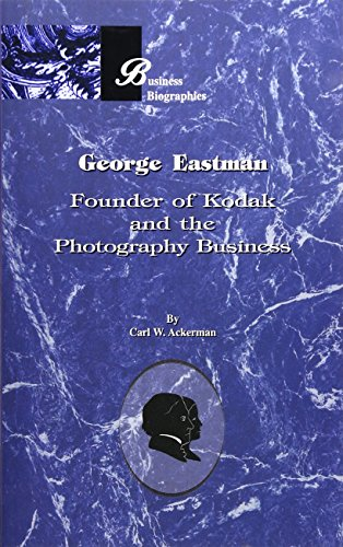 9781893122994: George Eastman: Founder of Kodak and the Photography Business (Business Biographies)