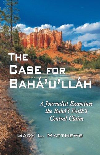 9781893124097: The Case for Baha'u'llah: A Journalist Examines the Baha'i Faith's Central Claim