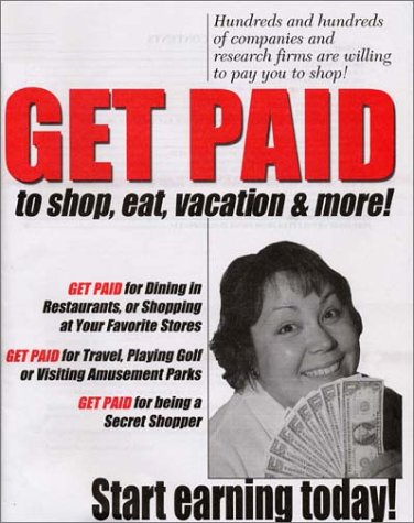 9781893128194: Get Paid to Shop, Eat, Vacation, and More!