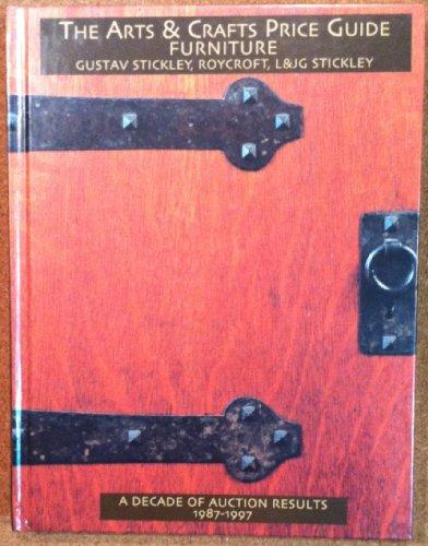 9781893148024: THE ARTS & CRAFTS PRICE GUIDE FURNITURE, GUSTAV STICKLEY, ROYCROFT, L&JG STICKLEY