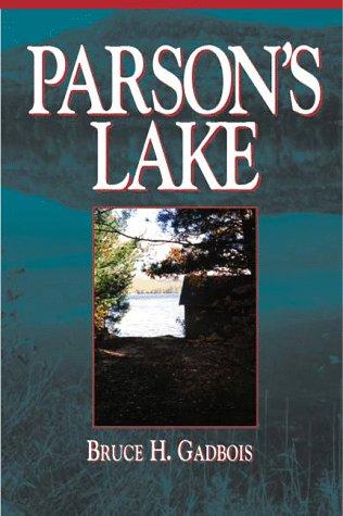 Parson's Lake: A Novel by Bruce Gadbois [SIGNED COPY]: Bruce H. Gadbois
