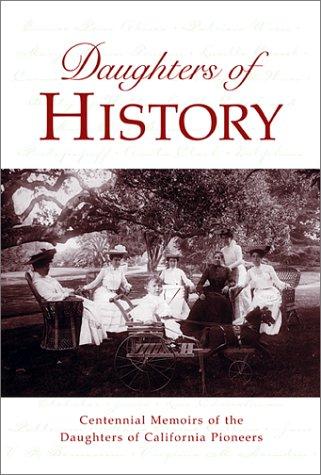 9781893163317: Daughters of History: Centennial Memoirs of the Daughters of California Pioneers