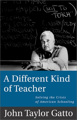 A Different Kind of Teacher : Solving: John Taylor Gatto