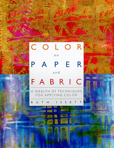 Color on Paper and Fabric: A Wealth of Techniques for Applying Color